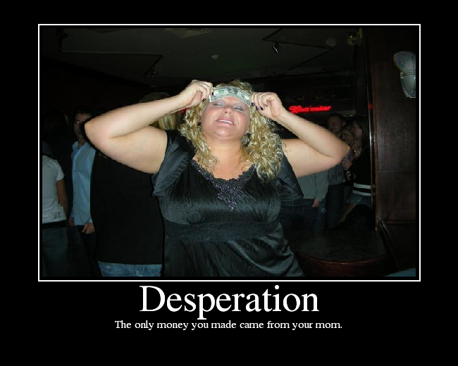 http://media.ebaumsworld.com/picture/bedietfree/Desperation.png