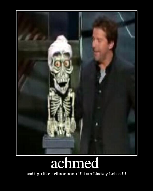 wow forgot achmed downright cute compared achmed