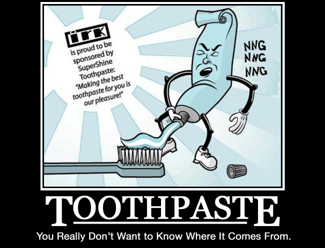 Motivational Pictures (*WARNING* nudity and offensive material) - Page 6 Toothpaste