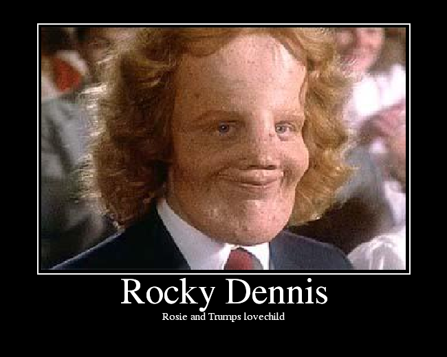 Rocky Dennis Mother To be an ugly mother****er